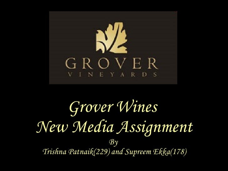 Grover Wines  New Media Assignment By  Trishna Patnaik(229) and Supreem Ekka(178)