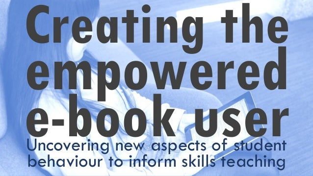 Creating the empowered e-book userUncovering new aspects of student behaviour to inform skills teaching