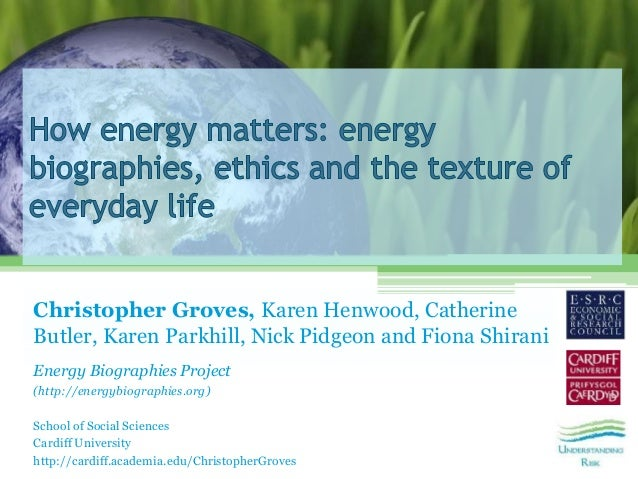 Christopher Groves, Karen Henwood, Catherine Butler, Karen Parkhill, Nick Pidgeon and Fiona Shirani Energy Biographies Pro...