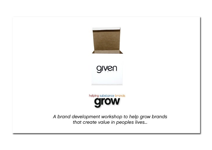 A brand development workshop to help grow brands         that create value in peoples lives...