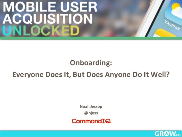 CKED	    Onboarding:	   	    Everyone	   Does	   It,	   But	   Does	   Anyone	   Do	   It	   Well?	    	    	    	    Noah...