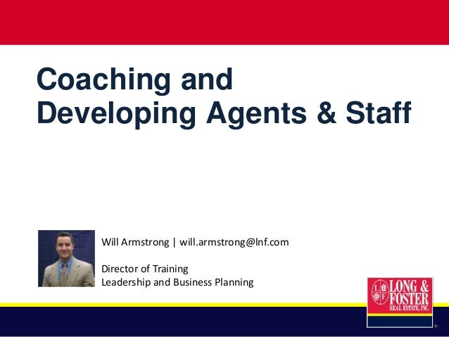 Coaching andDeveloping OthersCoaching andDeveloping Agents & StaffWill Armstrong | will.armstrong@lnf.comDirector of Train...