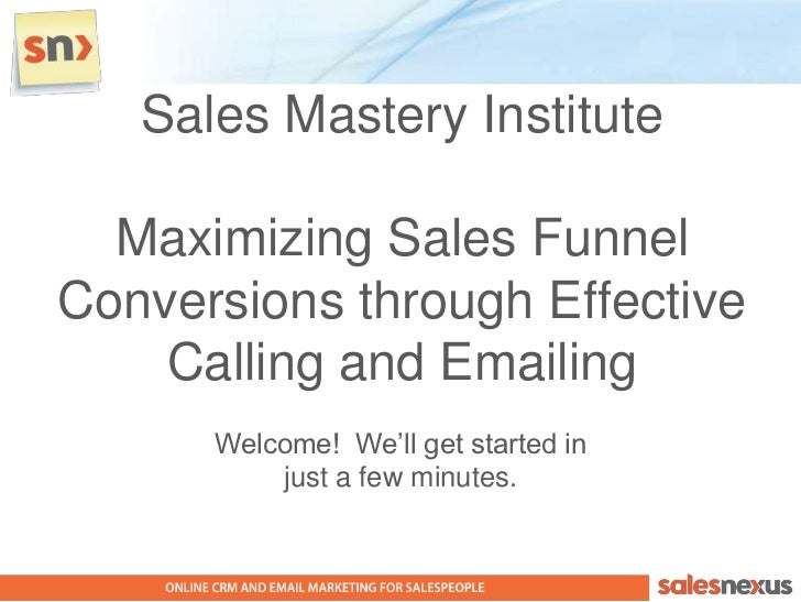 Sales Mastery InstituteMaximizing Sales Funnel Conversions through Effective Calling and Emailing<br />Welcome!  We'll get...