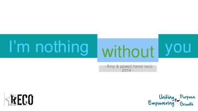 withoutI'm nothing - Amy & pawel  hanoi reco 2014 - you
