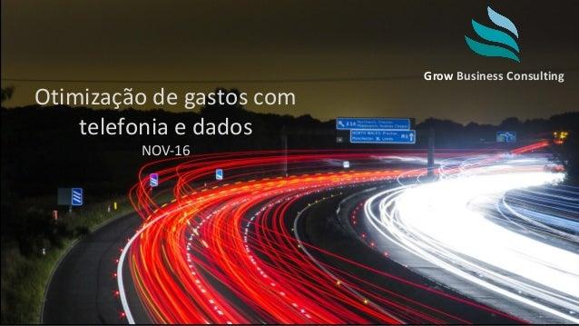 Grow Business Consulting Otimização de gastos com telefonia e dados NOV-16
