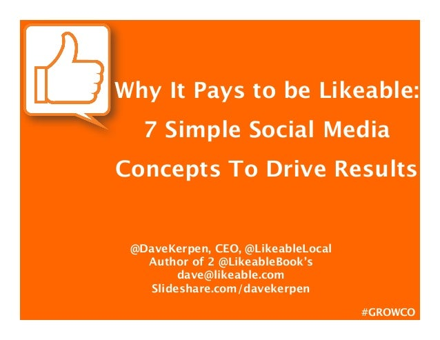 Why It Pays to be Likeable:    7 Simple Social MediaConcepts To Drive Results                  @DaveKerpen, CEO, @Likeabl...
