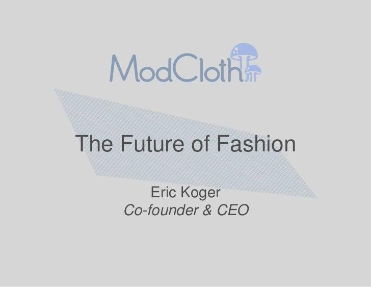 The Future of Fashion        Eric Koger    Co-founder & CEO
