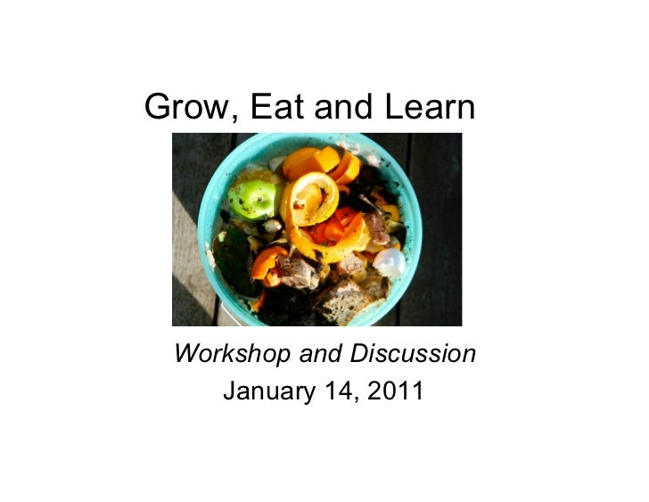Grow, Eat and Learn Workshop and Discussion    January 14, 2011