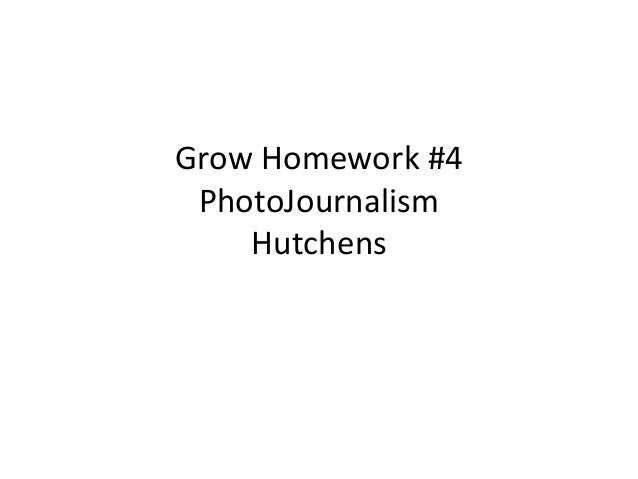 Grow Homework #4 PhotoJournalism    Hutchens