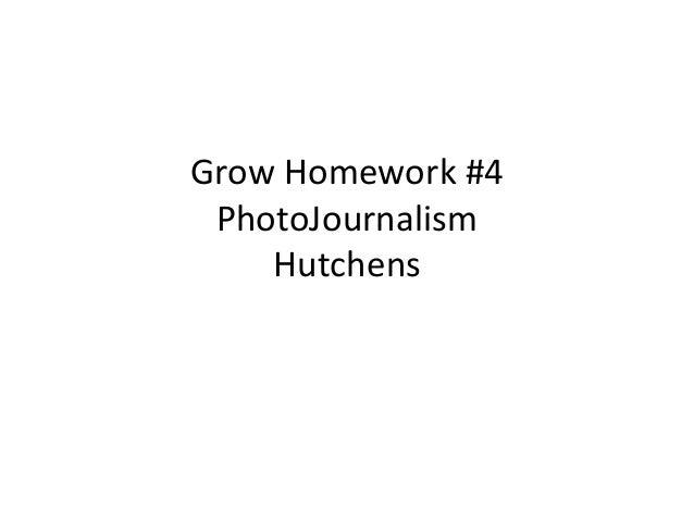 Grow Homework #4 PhotoJournalism    Hutchens