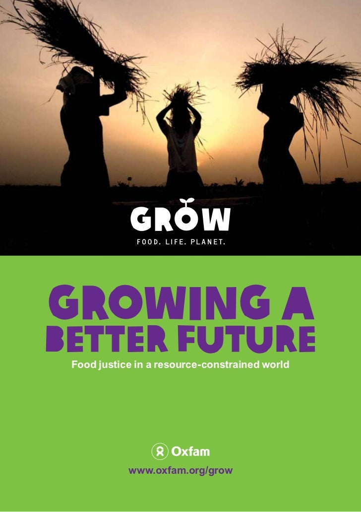 Growing aBetter Future Food justice in a resource-constrained world            www.oxfam.org/grow