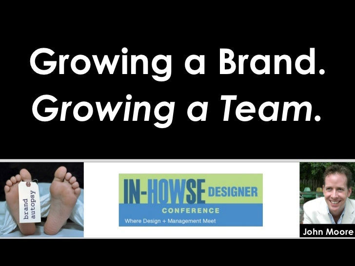 Growing a Brand. Growing a Team. John Moore