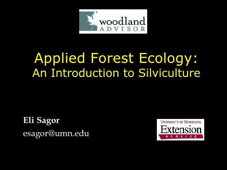 Applied Forest Ecology: An Introduction to Silviculture Eli Sagor [email_address]