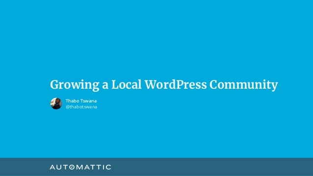 Growing a Local WordPress Community Thabo Tswana @thabotswana