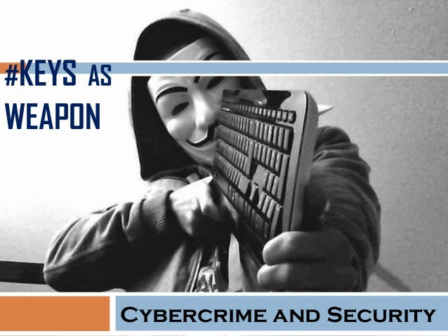 #KEYS AS WEAPON Cybercrime and Security