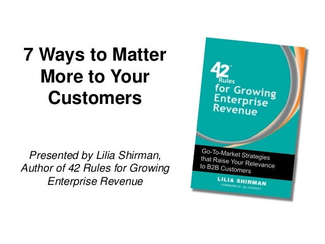 7 Ways to MatterMore to YourCustomersPresented by Lilia Shirman,Author of 42 Rules for GrowingEnterprise Revenue
