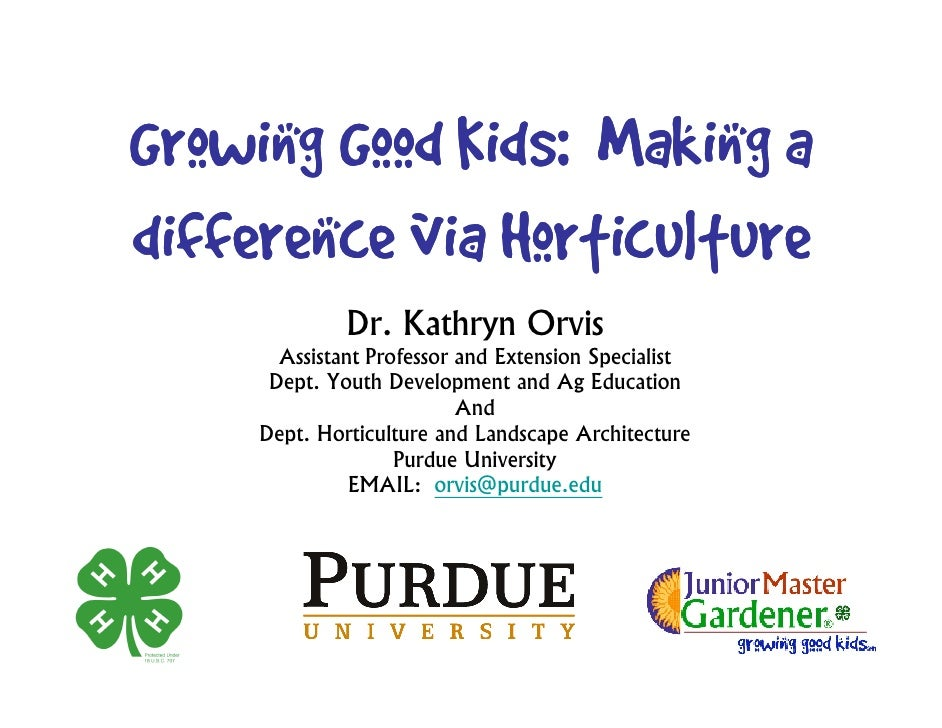 Growing Good Kids: Making a difference via Horticulture               Dr. Kathryn Orvis        Assistant Professor and Ext...