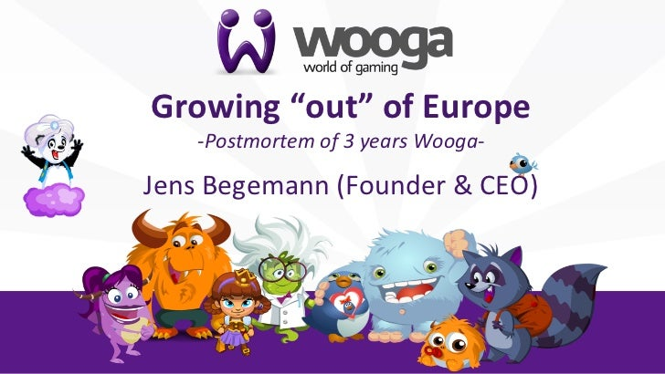 "Growing	  ""out""	  of	  Europe	        -­‐Postmortem	  of	  3	  years	  Wooga-­‐                                           ..."