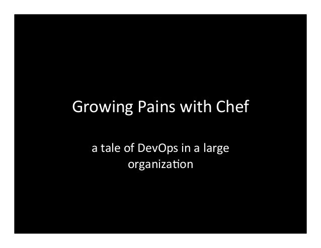 Growing	  Pains	  with	  Chef	  a	  tale	  of	  DevOps	  in	  a	  large	  organiza7on