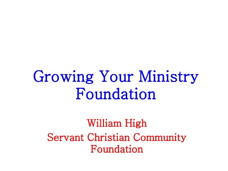 Growing Your Ministry Foundation William High Servant Christian Community Foundation