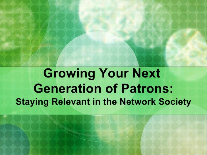 Growing Your Next  Generation of Patrons: Staying Relevant in the Network Society