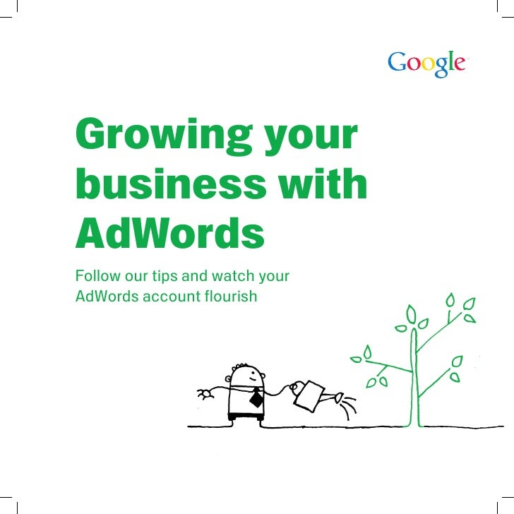 Growing your business with AdWords Follow our tips and watch your AdWords account flourish