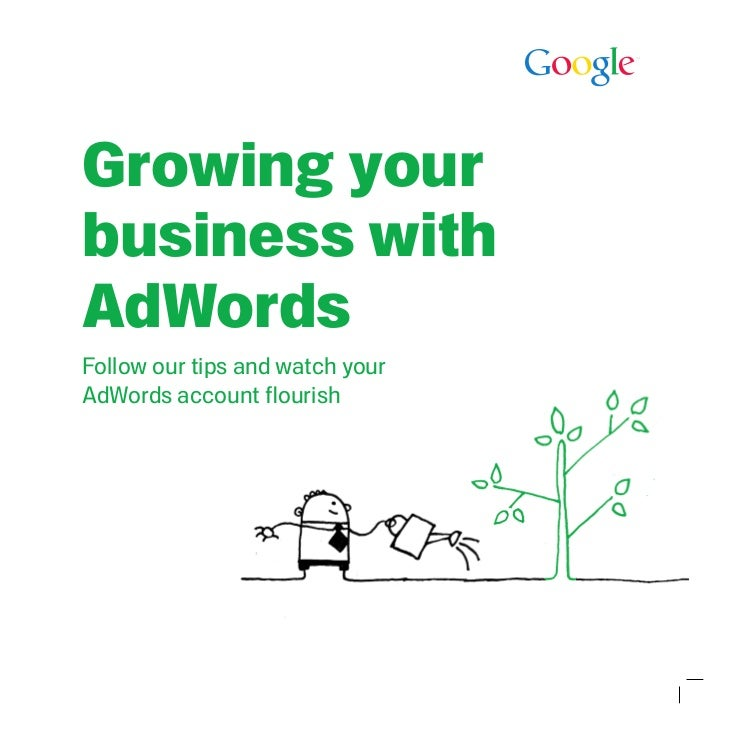 Growing yourbusiness withAdWordsFollow our tips and watch yourAdWords account flourish