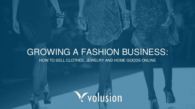 GROWING A FASHION BUSINESS: HOW TO SELL CLOTHES, JEWELRY AND HOME GOODS ONLINE