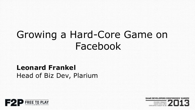 Growing a Hard-Core Game on Facebook Leonard Frankel Head of Biz Dev, Plarium