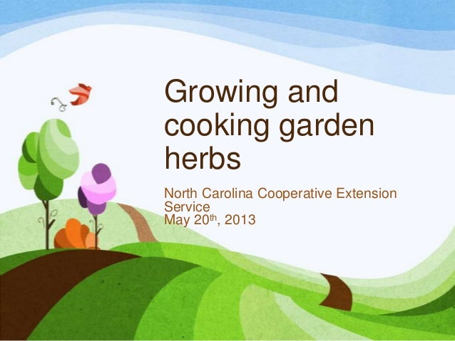 Growing andcooking gardenherbsNorth Carolina Cooperative ExtensionServiceMay 20th, 2013