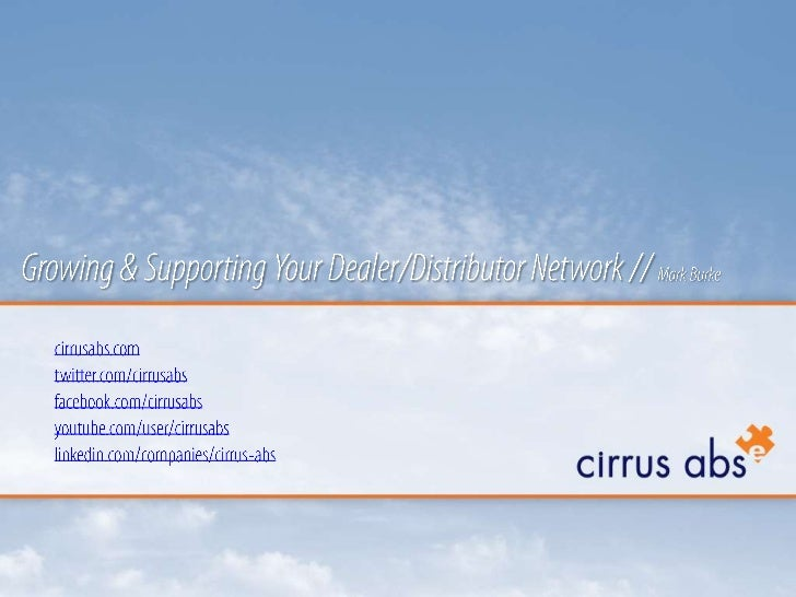 Growing & Supporting Your Dealer/Distributor Network // Mark Burke<br />cirrusabs.comtwitter.com/cirrusabsfacebook.com/cir...