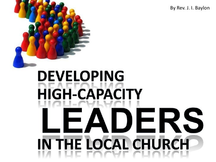 By Rev. J. I. Baylon<br />Developing<br />High-capacity<br />LEADERS<br />In the local church<br />