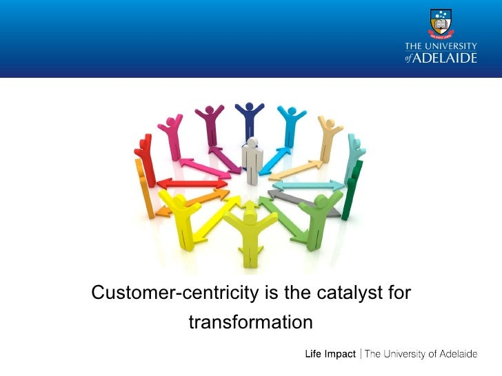 Customer-centricity is the catalyst for           transformation