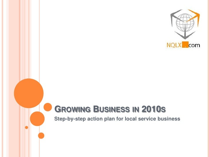Growing Business in 2010s<br />Step-by-step action plan for local service business<br />