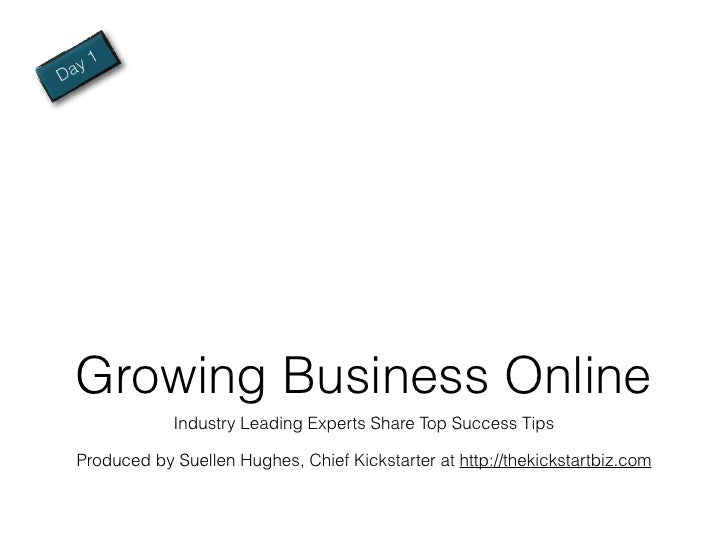 a y1D    Growing Business Online                Industry Leading Experts Share Top Success Tips    Produced by Suellen Hug...