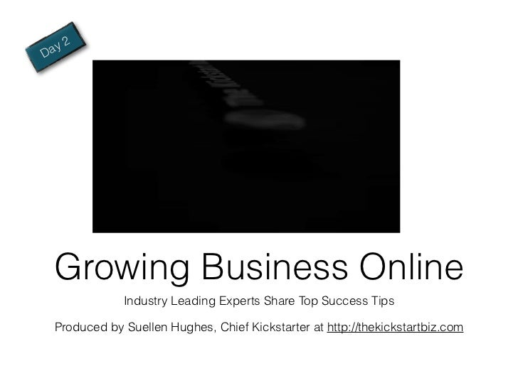 a y2D    Growing Business Online                Industry Leading Experts Share Top Success Tips    Produced by Suellen Hug...