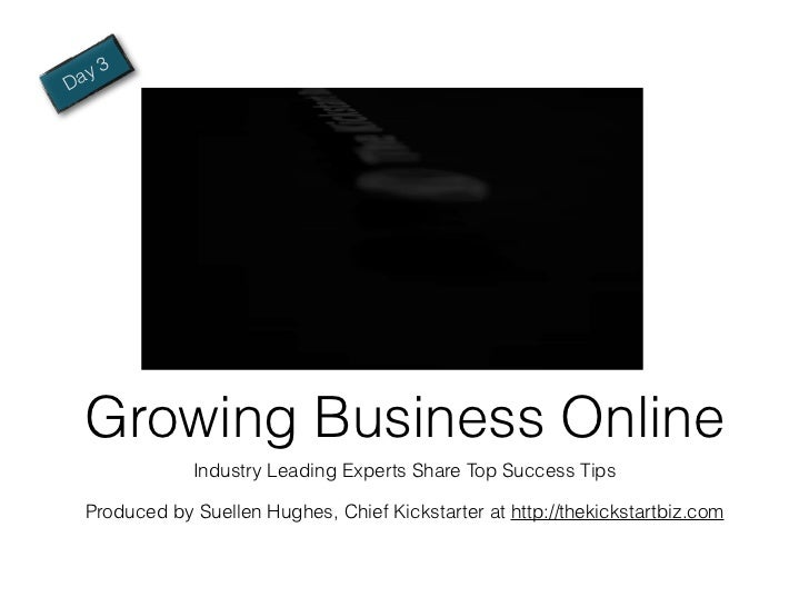 a y3D    Growing Business Online                Industry Leading Experts Share Top Success Tips    Produced by Suellen Hug...