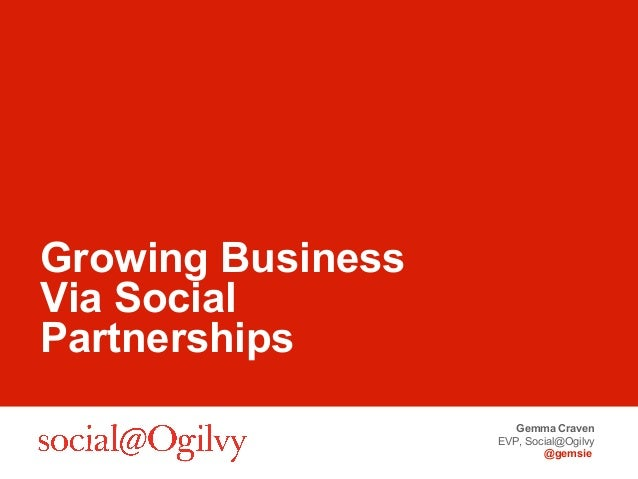 Gemma CravenEVP, Social@Ogilvy@gemsieGrowing BusinessVia SocialPartnerships