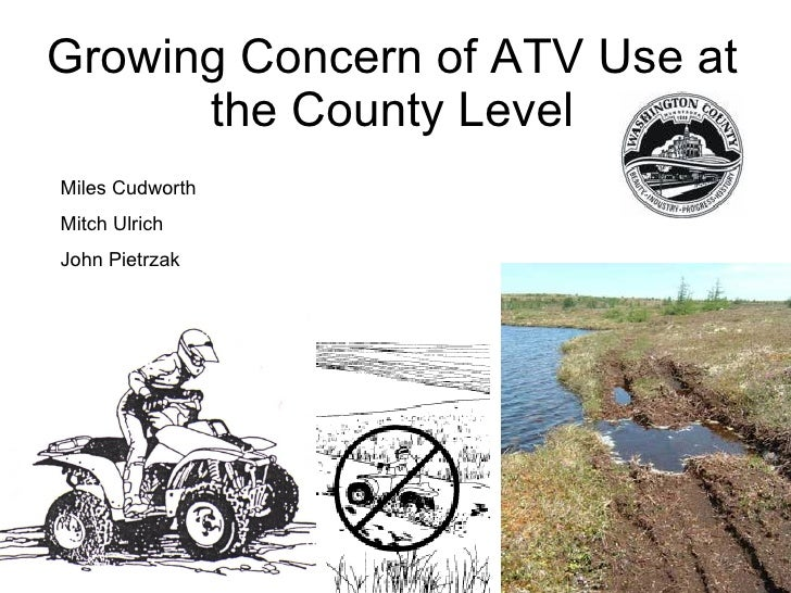 Growing Concern of ATV Use at the County Level Miles Cudworth Mitch Ulrich John Pietrzak