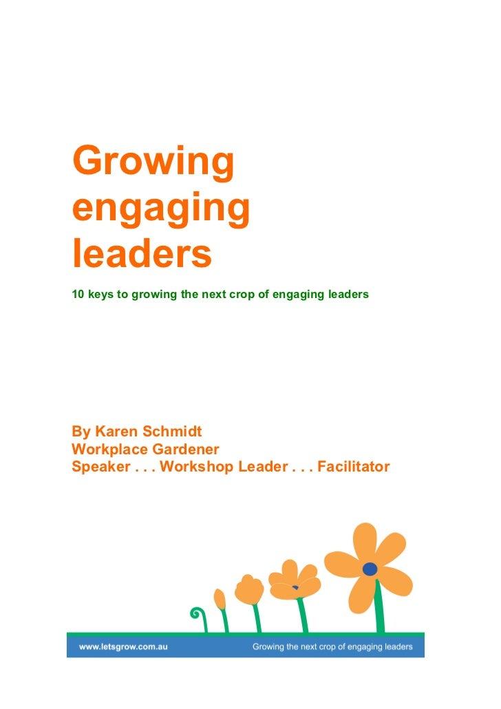 Growingengagingleaders10 keys to growing the next crop of engaging leadersBy Karen SchmidtWorkplace GardenerSpeaker . . . ...