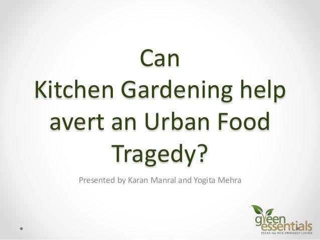 Can Kitchen Gardening help avert an Urban Food Tragedy? Presented by Karan Manral and Yogita Mehra