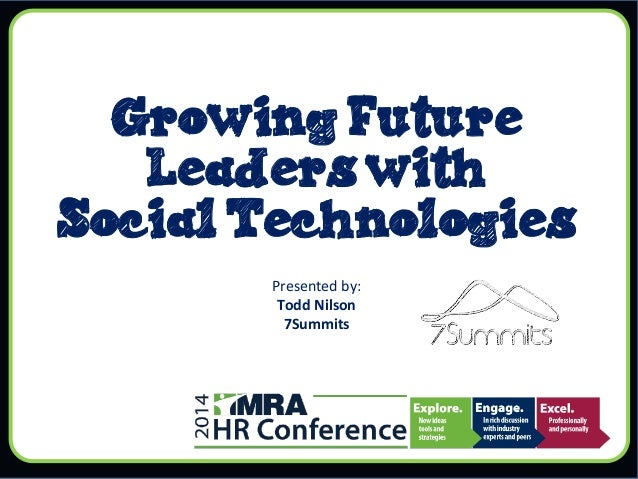 Growing Future Leaders with Social Technologies Presented  by:   Todd  Nilson   7Summits
