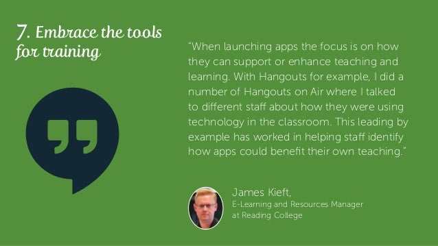 """7. Embrace the tools for training James Kieft, E-Learning and Resources Manager at Reading College """"When launching apps th..."""