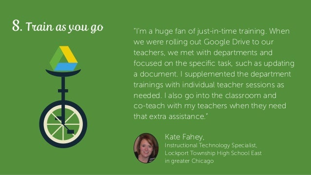 Kate Fahey, Instructional Technology Specialist, Lockport Township High School East in greater Chicago 8. Train as you go ...