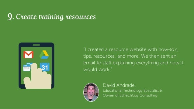 """David Andrade, Educational Technology Specialist & Owner of EdTechGuy Consulting 9. Create training resources """"I created a..."""