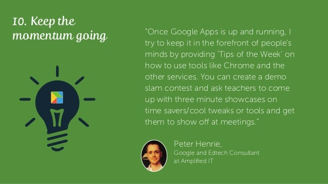 """10. Keep the momentum going """"Once Google Apps is up and running, I try to keep it in the forefront of people's minds by pr..."""