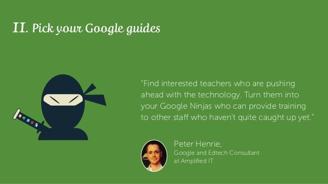 """11. Pick your Google guides """"Find interested teachers who are pushing ahead with the technology. Turn them into your Googl..."""