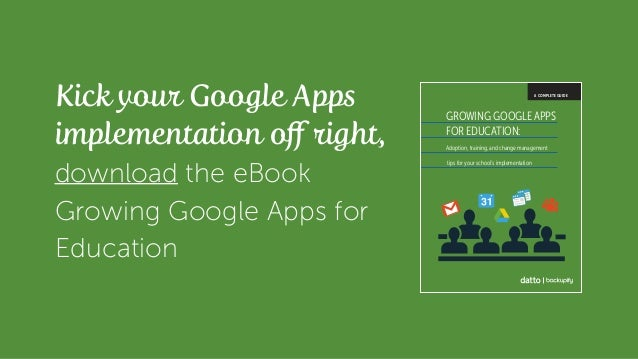 Kick your Google Apps implementation off right, download the eBook Growing Google Apps for Education A COMPLETE GUIDE GROW...