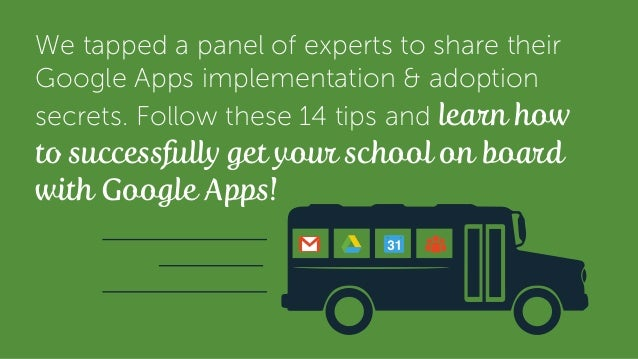 We tapped a panel of experts to share their Google Apps implementation & adoption secrets. Follow these 14 tips and learn ...