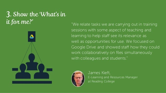 """James Kieft, E-Learning and Resources Manager at Reading College 3. Show the 'What's in it for me?' """"We relate tasks we ar..."""
